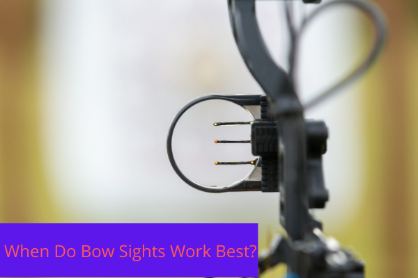 When Do Bow Sights Work Best?