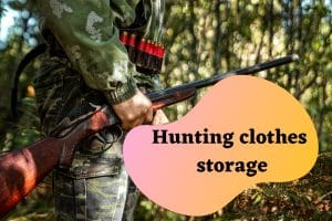 hunting clothes storage