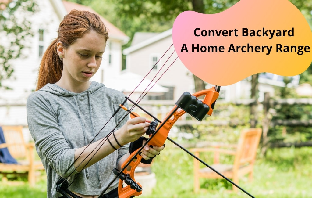 How To Convert Backyard A Home Archery Range