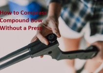 How to Compress Compound Bow Without a Press